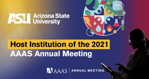 ASU is the host institution of the 2021 AAAS Annual Meeting